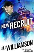The New Recruit (Mission 1: Moscow) ebook by Jill Williamson