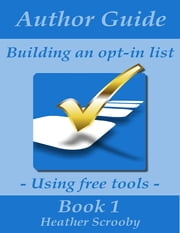 Author Guide - Building an Opt-in List ebook by Heather Scrooby