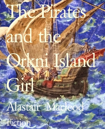 The Pirates And The Orkni Island Girl Ebook By Alastair Macleod