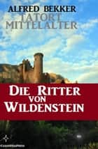 Die Ritter von Wildenstein ebook by Alfred Bekker