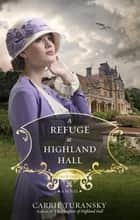 A Refuge at Highland Hall - A Novel ebook by Carrie Turansky