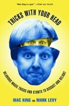 Tricks with Your Head - Hilarious Magic Tricks and Stunts to Disgust and Delight ebook by Mac King, Mark Levy