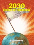 2030: Stories of Tomorrow ebook by Dayanand Verma