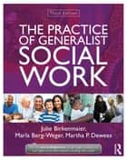 The Practice of Generalist Social Work ebook by Julie Birkenmaier,Marla Berg-Weger