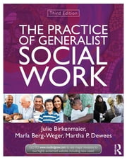 The Practice of Generalist Social Work ebook by Julie Birkenmaier,Marla Berg-Weger,Martha P. Dewees