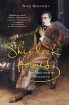 Sherlock Holmes - The Unauthorized Biography ebook by Nicholas Rennison