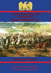 With An Ambulance During The Franco-German War [Illustrated Edition] - Personal Experiences And Adventures With Both Armies, 1870-1871 ebook by Dr. Charles Edward Ryan
