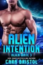 Alien Intention eBook by Cara Bristol