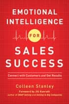 Emotional Intelligence for Sales Success: Connect with Customers and Get Results ebook by Colleen Stanley,Jill Konrath