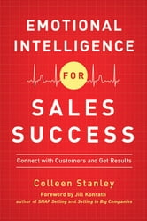 Emotional Intelligence for Sales Success: Connect with Customers and Get Results - Connect with Customers and Get Results ebook by Colleen Stanley