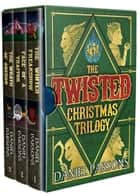 The Twisted Christmas Trilogy (Complete Series: Books 1-3) - A Dark Fantasy Boxed Set ebook by Daniel Parsons
