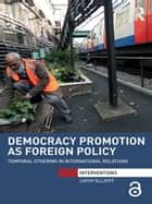 Democracy Promotion as Foreign Policy - Temporal Othering in International Relations ebook by Cathy Elliott