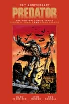 Predator: The Original Comics Series - Concrete Jungle and Other Stories ebook by Mark Verheiden, Chris Warner, Same de la Rosa,...
