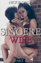 Sincere Wife I ebook by Nicky Sasso
