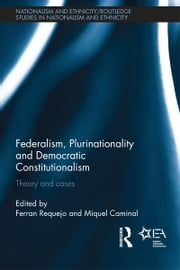 Federalism, Plurinationality and Democratic Constitutionalism - Theory and Cases ebook by Ferran Requejo,Miquel Caminal Badia