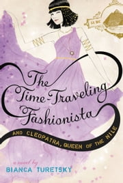 The Time-Traveling Fashionista and Cleopatra, Queen of the Nile ebook by Bianca Turetsky