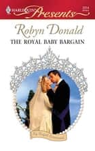 The Royal Baby Bargain ebook by Robyn Donald