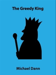 The Greedy King (a short story) ebook by Michael Dann