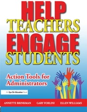 Help Teachers Engage Students - Action Tools for Administrators ebook by Gary Forlini,Ellen Williams,Annette Brinkman