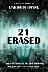 21 Erased (Dystopian Novella) ebook by Barbara Rayne