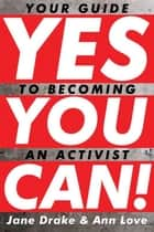 Yes You Can! - Your Guide to Becoming an Activist ebook by Jane Drake, Ann Love