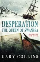 Desperation - The Queen of Swansea ebook by Gary Collins