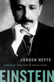 Einstein - A Biography ebook by Jürgen Neffe,Shelley Frisch