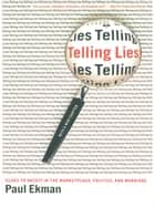 Telling Lies: Clues to Deceit in the Marketplace, Politics, and Marriage (Revised Edition) ebook by Paul Ekman