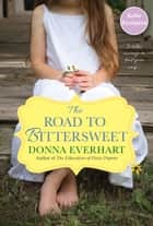 The Road to Bittersweet ebook by Donna Everhart