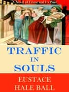 Traffic in Souls: A Novel of Crime and Its Cure ebook by Eustace Hale Ball