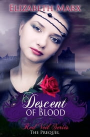 Descent of Blood, The Red Veil Series, The Prequel ebook by Elizabeth Marx
