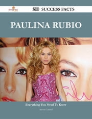 Paulina Rubio 200 Success Facts - Everything you need to know about Paulina Rubio ebook by Steven Cantrell