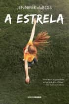 A estrela ebook by Jennifer duBois, Waldéa Barcellos