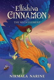 Ellishiva Cinnamon - And The Sixth Element ebook by Nirmala Narine