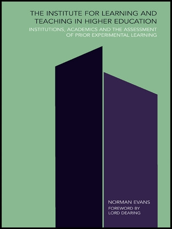 Institute for Learning and Teaching in Higher Education - Institutions, academics & assessment of prior experiential learning ebook by Norman Evans