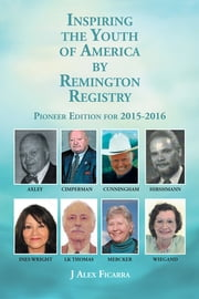Inspiring the Youth of America by Remington Registry - Pioneer Edition for 2015-2016 ebook by J Alex Ficarra