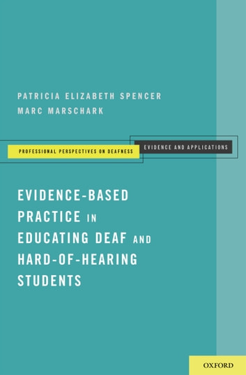 Evidence-Based Practice in Educating Deaf and Hard-of-Hearing Students ebook by Patricia Elizabeth Spencer,Marc Marschark