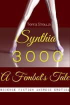 Synthia 3000: A Fembot's Tale (Science Fiction Android Erotica) ebook by Terra Stella
