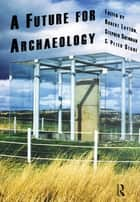 A Future for Archaeology ebook by Robert Layton, Stephen Shennan, Peter Stone