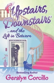 Upstairs, Downstairs ... and the Lift in Between - A Novella ebook by Geralyn Corcillo