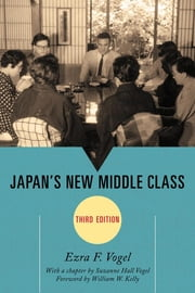 Japan's New Middle Class ebook by Ezra F. Vogel,Suzanne Hall Vogel,William W. Kelly
