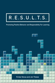 R.E.S.U.L.T.S. - Promoting Positive Behavior and Responsibility for Learning ebook by Krista Venza, Jon Treese