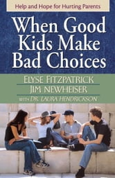 When Good Kids Make Bad Choices ebook by Elyse Fitzpatrick, James Newheiser, Laura Hendrickson