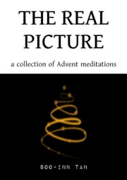 The Real Picture - A Collection of Advent Meditations ebook by Soo-Inn Tan