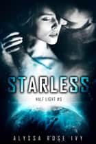 Starless (Half Light #3) ebook by Alyssa Rose Ivy
