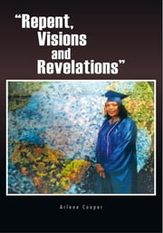 """Repent, Visions and Revelations"" ebook by Arlene Cooper"