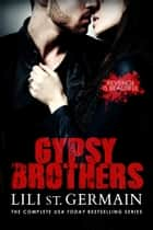 Gypsy Brothers - The complete series ebook by Lili St. Germain