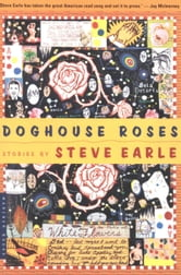 Doghouse Roses - Stories ebook by Steve Earle