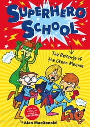 Superhero School: The Revenge of the Green Meanie ebook by Alan MacDonald,Nigel Baines