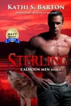 Sterling - Calhoun Men ebook by Kathi S. Barton